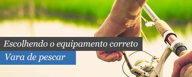 Mar Del Plata - Blog - Escolhendo o equipamento correto - Vara de pesca
